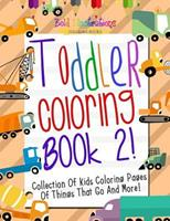 Toddler Coloring Book 2! Collection of Kids Coloring Pages of Things That Go and More! 1641939532 Book Cover
