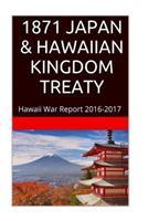 1871 Japan & the Hawaiian Kingdom Treaty: Hawaii War Report 2016-2017 1534703209 Book Cover