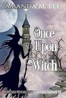 Once Upon a Witch: A Wicked Witches of the Midwest Fantasy Books 1-3 1545422869 Book Cover