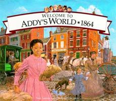 Welcome to Addy's World · 1864: Growing Up During America's Civil War (American Girls Collection) 1562477714 Book Cover