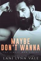 Maybe Don't Wanna 1717106269 Book Cover