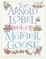 The Arnold Lobel Book of Mother Goose: A Treasury of More Than 300 Classic Nursery Rhymes 0394867998 Book Cover