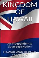 Kingdom of Hawaii: An Independent & Sovereign Nation 1534618597 Book Cover