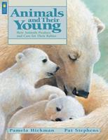 Animals and Their Young: How Animals Produce and Care for Their Babies 1553370627 Book Cover