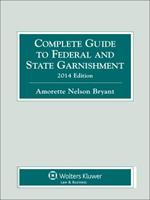 Complete Guide to Federal and State Garnishment, 2014 Edition 1454825413 Book Cover