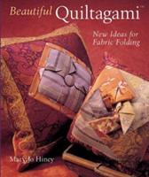Beautiful Quiltagami: New Ideas for Fabric Folding 1402709382 Book Cover