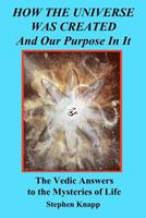 How the Universe was Created and Our Purpose In It 1456460455 Book Cover