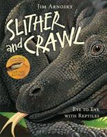 Slither and Crawl: Eye to Eye with Reptiles 1402739869 Book Cover