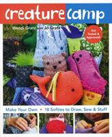 Creature Camp: Make Your Own - 18 Softies to Draw, Sew & Stuff