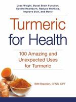 Turmeric for Health: 100 Amazing and Unexpected Uses for Turmeric 1440594678 Book Cover