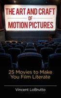 The Art and Craft of Motion Pictures: 25 Movies to Make You Film Literate 1440839182 Book Cover