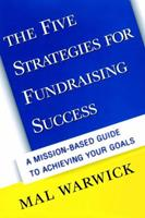 The Five Strategies for Fundraising Success: A Mission-Based Guide to Achieving Your Goals (The Mal Warwick Fundraising Series) 0787949949 Book Cover