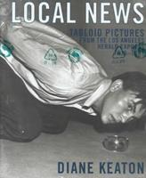 Local News: Tabloid Pictures from the Los Angeles Herald Express 1936 - 1961 1891024132 Book Cover