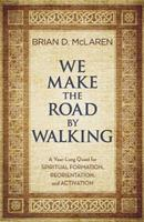 We Make the Road by Walking: A Year-Long Quest for Spiritual Formation, Reorientation and Activation 1455514004 Book Cover