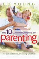 The Ten Commandments of Parenting: The Dos and Donts for Raising Great Kids 0802431488 Book Cover