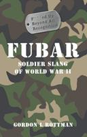 FUBAR F---ed Up Beyond All Recognition: Soldier Slang of World War II (General Military) 1435120639 Book Cover
