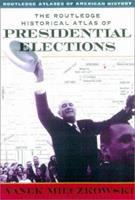 The Routledge Historical Atlas of Presidential Elections 0415921392 Book Cover
