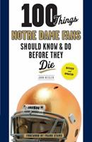 100 Things Notre Dame Fans Should Know and Do Before They Die (100 Things Football Fans Should Know and Do Before They Die) 160078254X Book Cover