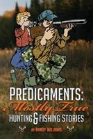 Predicaments: Mostly True Hunting & Fishing Stories 1494704838 Book Cover