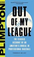 Out of My League: The Classic Hilarious Account of an Amateur's Ordeal in Professional Baseball 1592280145 Book Cover