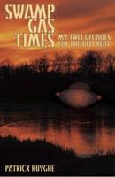 Swamp Gas Times: My Two Decades on the UFO Beat 1931044279 Book Cover