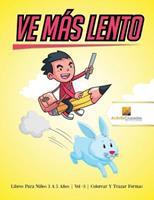 Ve Ms Lento: Libros Para Nios 6 A 9 Aos - Vol -3 - Colorear Y Trazar Formas 022822411X Book Cover