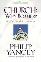 Church: Why Bother?: My Personal Pilgrimage 0310243130 Book Cover