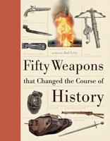 Fifty Weapons That Changed the Course of History 1770854266 Book Cover
