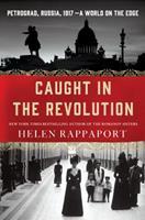 Caught in the Revolution: Petrograd, Russia, 1917 – A World on the Edge 1250056640 Book Cover