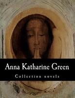 Anna Katharine Green, Collection Novels 1500319481 Book Cover