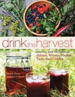 Drink the Harvest: Making and Preserving Juices, Wines, Meads, Teas, and Ciders 1612121594 Book Cover