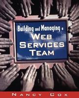 Building and Managing a Web Services Team 0442022743 Book Cover
