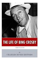 American Legends: The Life of Bing Crosby 1494949423 Book Cover