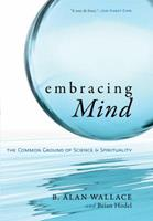 Embracing Mind: The Common Ground of Science and Spirituality 1590304829 Book Cover