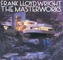 Frank Lloyd Wright: The Masterworks 0847823555 Book Cover