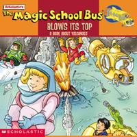 The Magic School Bus Blows Its Top: A Book About Volcanoes (Magic School Bus) (Magic School Bus) 0590508350 Book Cover