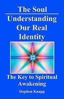 The Soul: Understanding Our Real Identity: The Key to Spiritual Awakening 1453733833 Book Cover