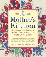 In Mother's Kitchen: Celebrated Women Chefs Share Beloved Family Recipes 0847826910 Book Cover