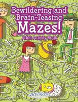 Bewildering and Brain-Teasing Mazes! Adult Activity Book 1683214811 Book Cover