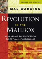 Revolution in the Mailbox: Your Guide to Successful Direct Mail Fundraising (The Mal Warwick Fundraising Series) 0787964298 Book Cover