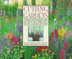 Cutting Gardens: The Complete Guide to Growing Flowers and Creating Spectacular Arrangements for Every Season and Every Region 0671744410 Book Cover