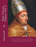 Ante-Nicene Fathers: Volume 8. the Twelve Patriarchs, Excerpts and Epistles, the Clementina, Apocrypha, Decretals, Memoirs of Edessa and Syriac Documents, Remains of the First Ages 1544934971 Book Cover