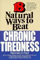 18 Natural Ways to Beat Chronic Tiredness 0879836121 Book Cover