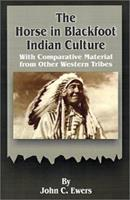 The Horse in Blackfoot Indian Culture: With Comparative Material from Other Western Tribes 0898754224 Book Cover