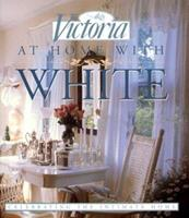 Victoria: At Home with White: Celebrating the Intimate Home 0688144713 Book Cover