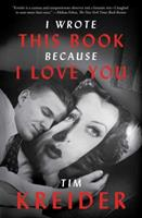 I Wrote This Book Because I Love You: Essays 1476738998 Book Cover