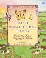 This Is What I Pray Today: Divine Hours Prayers for Children: Divine Hours Prayers for Children 0525478280 Book Cover