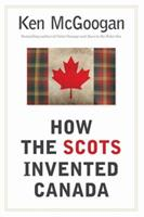 How the Scots Invented Canada 1554682339 Book Cover