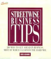 Streetwise Business Tips: 200 Ways to Get Ahead in Business, Most of Which I Learned the Hard Way 1558507787 Book Cover