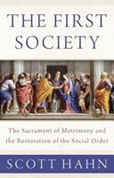 The First Society: The Sacrament of Matrimony and the Restoration of the Social Order 1947792555 Book Cover